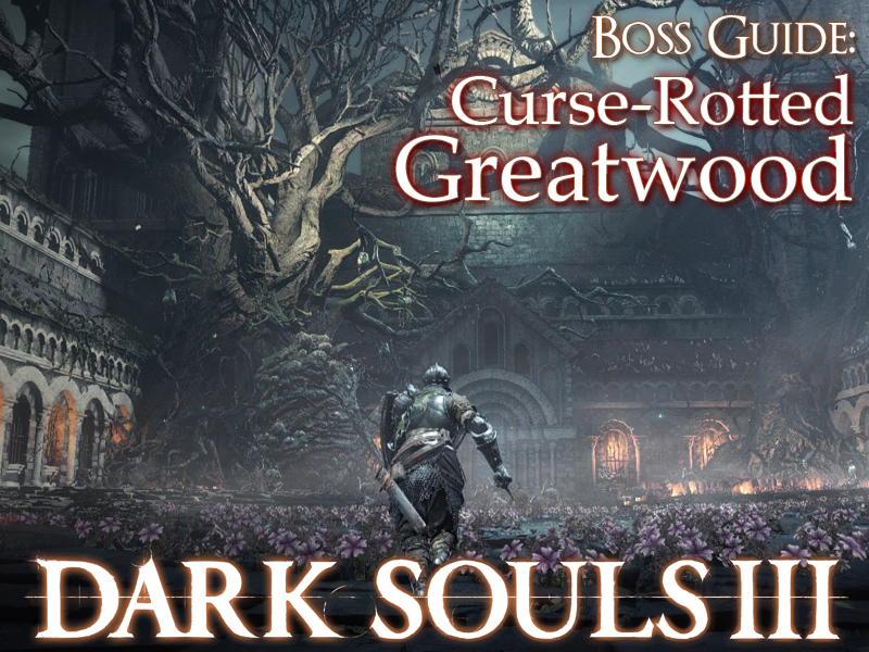 Dark Souls III - Curse-Rotted Greatwood