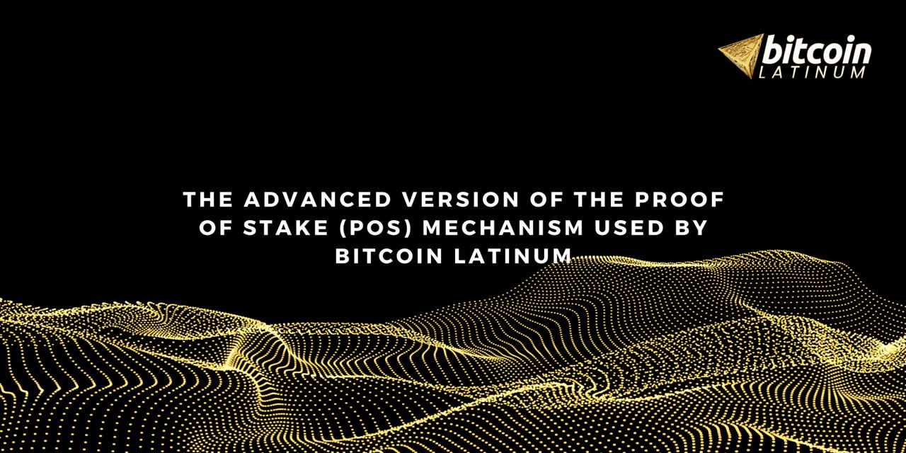 The Advanced Version of the Proof of Stake (PoS) Mechanism Used by Bitcoin Latinum